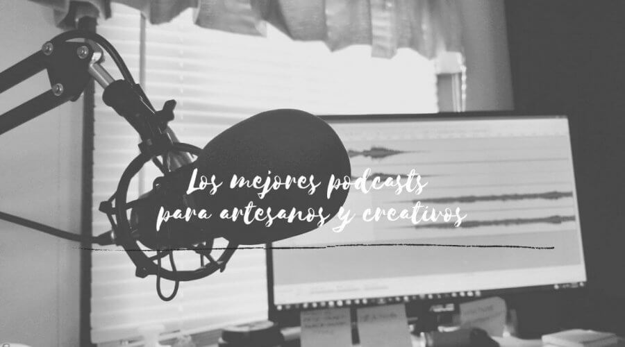 Los mejores podcasts para artesanos y creativos