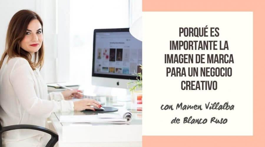 porque importante imagen de marca negocio creativo Mamen Villalba Blanco Ruso